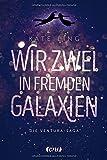 Wir zwei in fremden Galaxien: Ventura-Saga Band 1