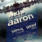 Axis of Aaron | Sean Platt,Johnny B. Truant