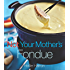 Not Your Mother's Fondue (NYM Series)