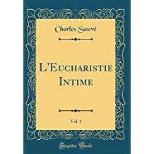 L'Eucharistie Intime, Vol. 1 (Classic Reprint)