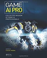 Game AI Pro: Collected Wisdom of Game AI Professionals Front Cover
