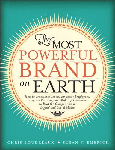 The Most Powerful Brand On Earth: How to Transform Teams, Empower Employees, Integrate Partners, and Mobilize Customers to Beat the Competition in Digital and Social Media Pdf