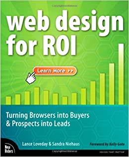 Web Design for ROI: Turning Browsers into Buyers & Prospects into Leads: Turning Browsers into Buyers and Prospects into Leads: Amazon.es: Lance Loveday, ...