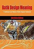 Batik Design Meaning: Traditional and Modern Batik Original Indonesia
