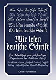 Wir lesen deutsche Schrift: Ein Arbeitsbuch zum selbständigen Lesenlernen der deutschen Schrift