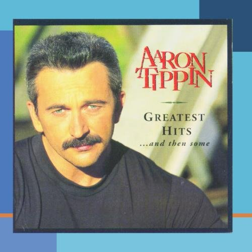 Aaron Tippin - Greatest Hits. . . and then Some - Aaron Tippin