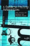 A Guide to Utility Automation : Amr, Scada and It Systems, Wiebel, Michael, 0878147675
