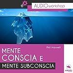 Mente conscia e mente subconscia: Audioworkshop | Phil Maxwell