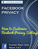 "Facebook Privacy: ""How to Customize Your Facebook Privacy Settings"": Solutions for Small Business Marketing (Facebook Master Series 3)"