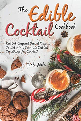The Edible Cocktail Cookbook: Cocktail-Inspired Dessert Recipes, To Make Your Favorite Cocktail Something You Can Eat!]()