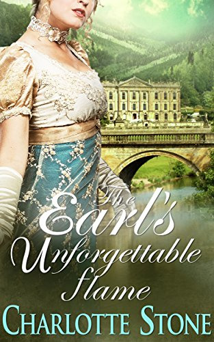 Regency Romance: The Earl's Unforgettable Flame (CLEAN Historical Romance) (Fire and Smoke) by [Stone, Charlotte]
