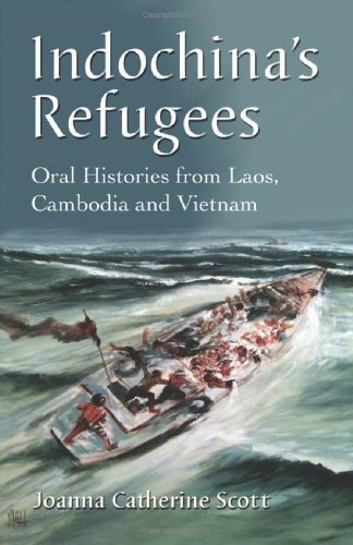 Indochina's Refugees: Oral Histories from Laos, Cambodia and Vietnam