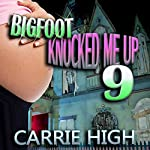 Bigfoot Knocked Me Up 9: Huge Size / Pregnancy Erotica | Carrie High