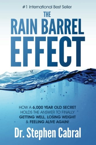 The Rain Barrel Effect: How a 6,000 Year Old Answer Holds the Secret to Finally Getting Well, Losing Weight & Feeling Alive -
