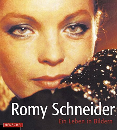 Romy Schneider. Ein Leben in Bildern
