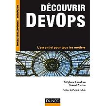 Découvrir DevOps : L'essentiel pour tous les métiers (Etude, développement et intégration) (French Edition)