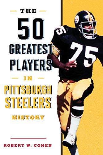 The 50 Greatest Players in Pittsburgh Steelers History por Robert W. Cohen