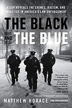 The Black and the Blue: A Cop Reveals the Crimes, Racism, and Injustice in Americas Law Enforcement (English Edition)