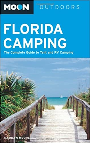 Moon Florida Camping The Complete Guide To Tent And Rv Camping Moon Outdoors Moore Marilyn 9781566918251 Amazon Com Books