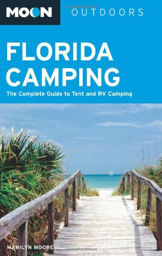 Moon Florida Camping: The Complete Guide to Tent and RV Camping (Moon (Florida Tent)