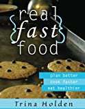 Real {{Fast}} Food, Trina Holden, 1480031372