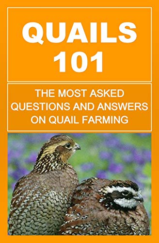 Quails 101: The Most Asked Questions And Answers On Quail Farming by [Okumu, Francis]