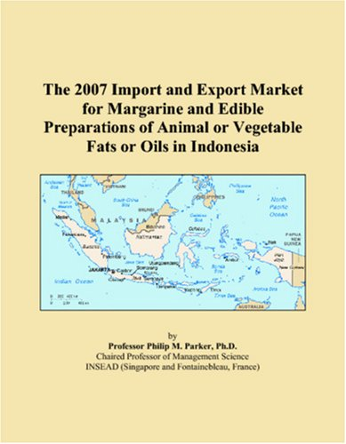 The 2007 Import and Export Market for Margarine and Edible Preparations of Animal or Vegetable Fats or Oils in Indonesia PDF