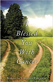 I Blessed You With Cancer