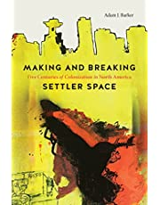 Making and Breaking Settler Space: Five Centuries of Colonization in North America