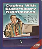 Coping With Supervisory Nightmares: 12 Common Nightmares of Leadership & What You Can Do About Them (Self-Study Sourcebook) (Self-Study Sourcebook)