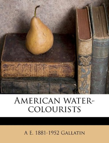 Read Online American water-colourists pdf