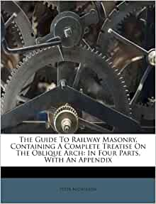 the guide to railway masonry containing a complete