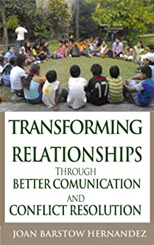 Transforming Relationships through Better Communication and Conflict Resolution by [Hernandez, Joan]
