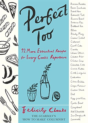 Perfect Too: 92 More Essential Recipes for Every Cook's Repertoire by Felicity Cloake