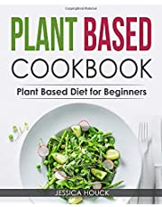 Plant Based Cookbook: Plant Based Diet for Beginners: Quick and Easy Vegan Cookbook for Beginners: Simple Vegetarian Cookbook for Everyone