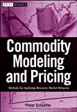 Commodity Modeling and Pricing, Peter V. Schaeffer, 047031723X