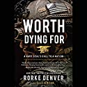 Worth Dying For: A Navy Seal's Call to a Nation Audiobook by Rorke Denver, Ellis Henican Narrated by Rorke Denver