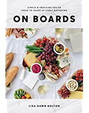 On Boards: Simple & Inspiring Recipe Ideas to Share at Simple & Inspiring Recipes & ideas to Share at Every Gathering