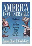 America Invulnerable : The Quest for Absolute Security from 1812 to Star Wars, Chace, James and Carr, Caleb, 0671617788