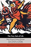 The Very Salt of Life: Welsh Women's Political Writings from Chartism to Suffrage (Honno's Welsh Women's Classics)