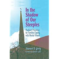 In the Shadow of Our Steeples: Pastoral Presence for Families Coping with Mental...