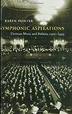 Symphonic Aspirations : German Music and Politics, 1900-1945, Painter, Karen, 0674026616