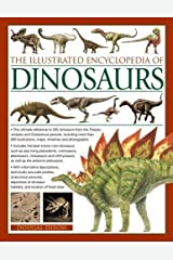 The Illustrated Encyclopedia of Dinosaurs: The Ultimate Reference To 355 Dinosaurs From The Triassic, Jurassic And Cretaceous Periods, Including More ... Maps, Timelines And Photogaphs. Paperback