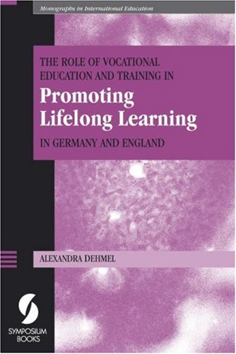 The Role of Vocational Education and Training in Promoting Lifelong Learning in Germany and England (Monographs in International Education)