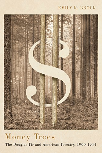 Money Trees: The Douglas Fir and American Forestry, 1900-1944