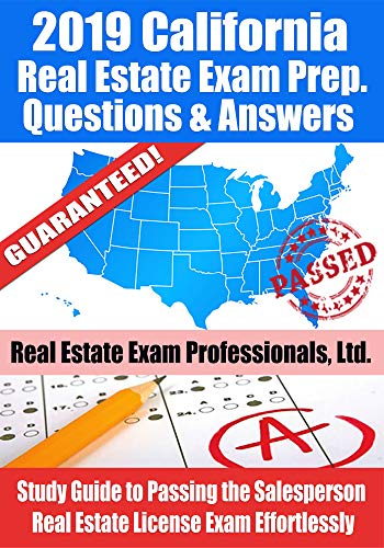 2019 California Real Estate Exam Prep Questions, Answers & Explanations: Study Guide to Passing the Salesperson Real Estate License Exam Effortlessly [2nd Edition]