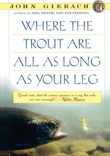 Where the Trout Are All as Long as Your Leg (John Gierach's Fly-fishing Library)