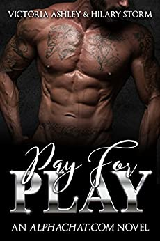 Pay For Play (Alphachat.com Book 1) by [Ashley, Victoria, Storm, Hilary]