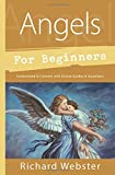 Angels for Beginners: Understand & Connect with Divine Guides & Guardians (For Beginners (For Beginners))