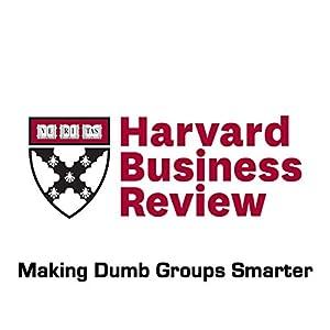 Making Dumb Groups Smarter (Harvard Business Review) Periodical